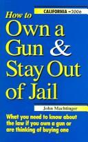 How to Own a Gun & Stay Out of Jail: What You Need to Know About the Law If You Own a Gun or Are Thinking of Buying One