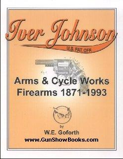 Iver Johnson's arms & cycle works firearms 1871-1993