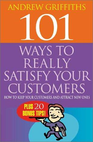 101 Ways to Really Satisfy Your Customers