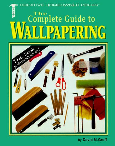 The complete guide to wallpapering