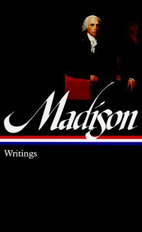 James Madison: Writings: Writings 1772-1836 (Library of America), Madison, James