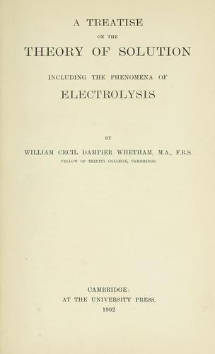 A treatise on the theory of solution including the phenomena of electrolysis