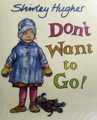 Cover of: Don't want to go! | Hughes, Shirley