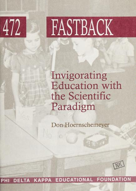 Invigorating education with the scientific paradigm by Donald Louis Hoernschemeyer