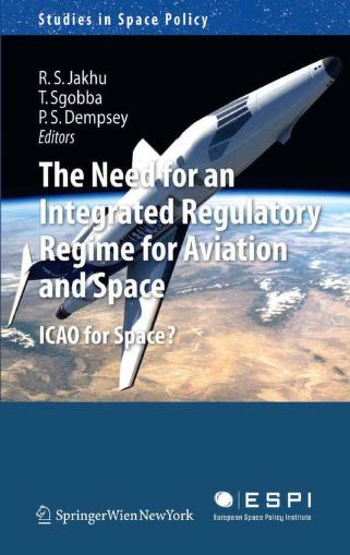 The need for an integrated regulatory regime for aviation and space by Ram S. Jakhu, Tommaso Sgobba, Paul Stephen Dempsey