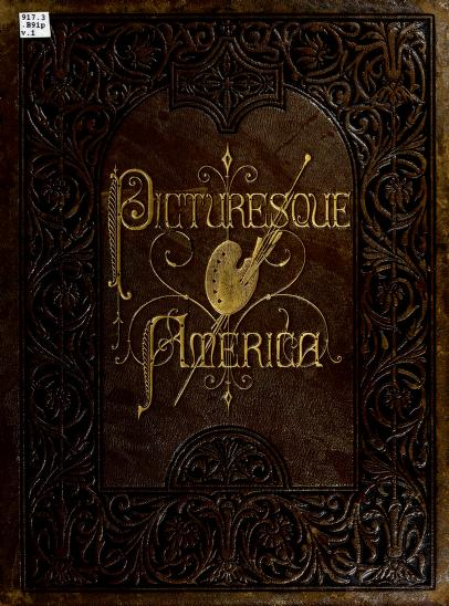 Picturesque America; or, The land we live in. A delineation by pen and pencil of the mountains, rivers, lakes, forests, water-falls, shores, cañons, valleys, cities, and other picturesque features of our country by