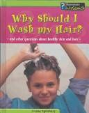 Why Should I Wash My Hair? by Louise Spilsbury