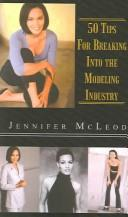 50 Tips for Breaking into the Modeling Industry by Jennifer McLeod