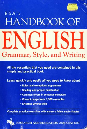 REA's Handbook of English grammar, style, and writing by staff of Research and Education Association.