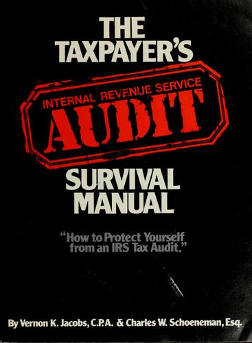 The taxpayer's Internal Revenue Service audit survival manual by Vernon K. Jacobs