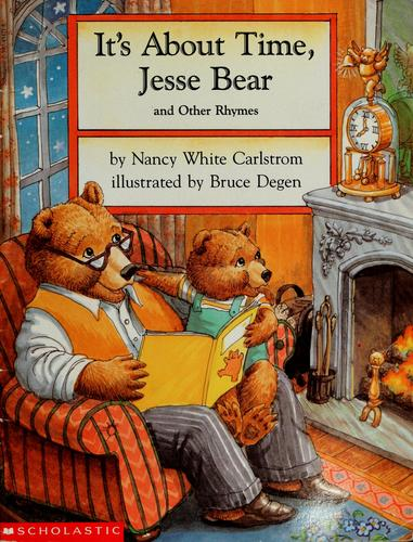 It's about time, Jesse Bear, and other rhymes by Nancy White Carlstrom