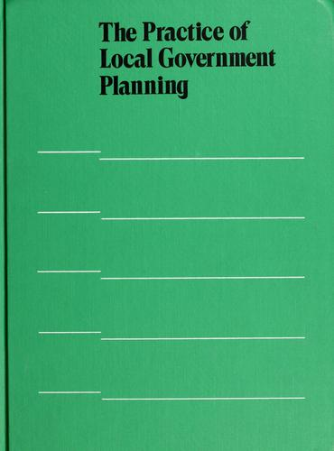 The Practice of local government planning by editors, Frank S. So ... [et al.].