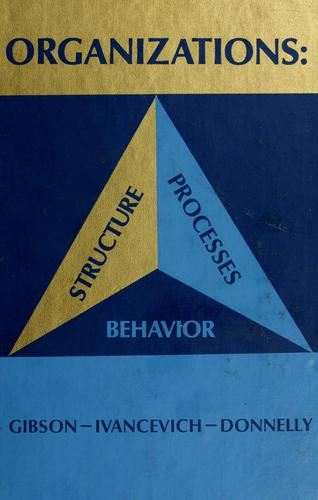 Organizations: structure, processes, behavior by Gibson, James L.
