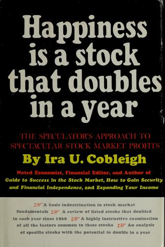 Happiness is a stock that doubles in a year by Ira U. Cobleigh