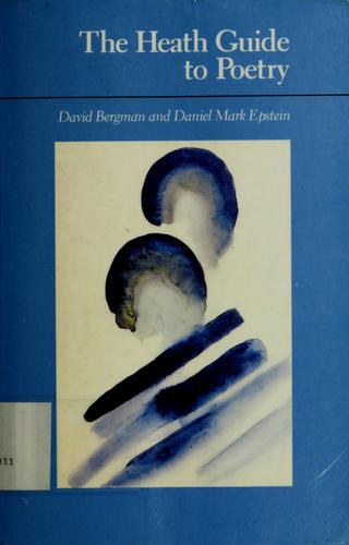 The Heath guide to poetry by [compiled by] David Bergman, Daniel Mark Epstein.