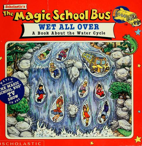 The Magic School Bus Wet All Over: A Book About The Water Cycle (Magic School Bus TV Tie-Ins) by Patricia Relf