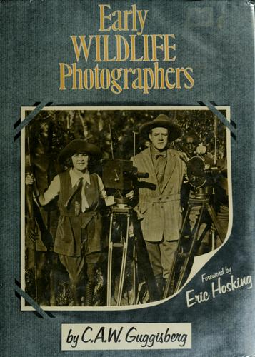 Early wildlife photographers by C. A. W. Guggisberg