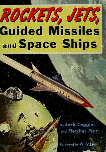 Rockets, jets, guided missiles and space ships by Jack Coggins