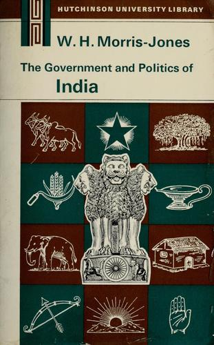The government and politics of India by W. H. Morris-Jones