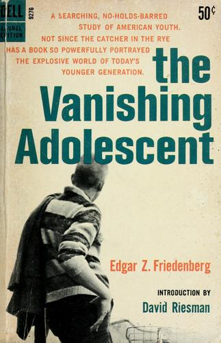 The vanishing adolescent by Edgar Zodiag Friedenberg