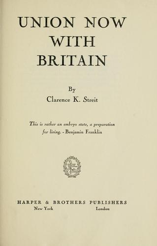 Union now with Britain by Clarence K. Streit