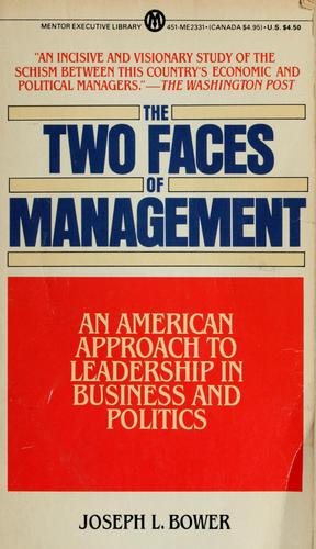 The two faces of management by Joseph L. Bower