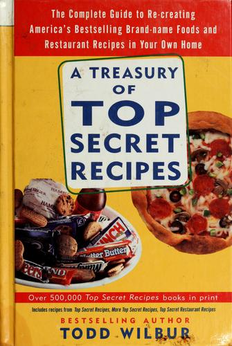 A Treasury Of Top Secret Recipes by Todd Wilbur