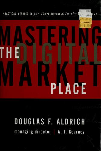 Mastering the digital marketplace by Douglas F. Aldrich