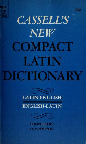 Cassell's new compact Latin-English, English-Latin dictionary by D. P. Simpson