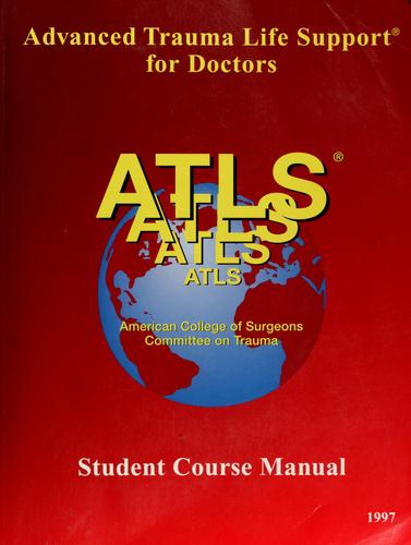 ATLS, advanced trauma life support program for doctors by [American College of Surgeons, Committee on Trauma].