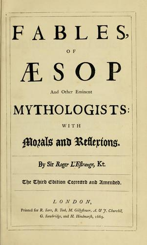 Fables, of Aesop and other eminent mythologists by by Sir Roger L'Estrange.