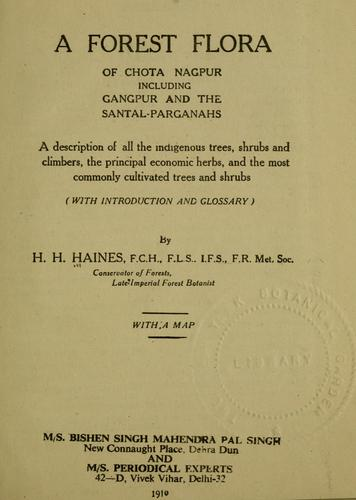 A forest flora of Chota Nagpur including Gangpur and the Santal-Parganahs by Henry Haselfoot Haines
