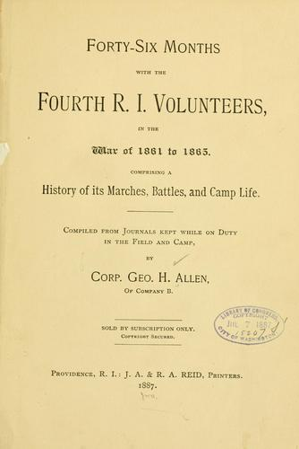 Forty-six months with the Fourth R. I. volunteers, in the war of 1861 to 1865 by Allen, George H. corp. 4th R.I. infantry