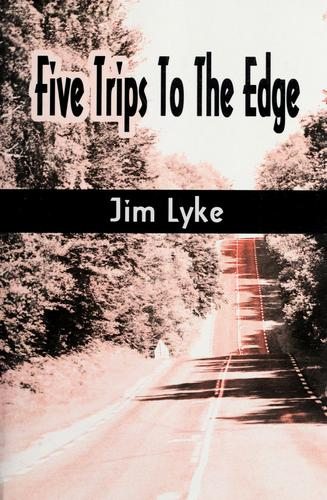Five trips to the edge by Jim Lyke