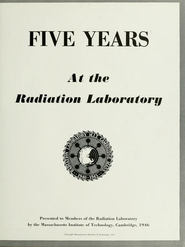 Five years at the Radiation Laboratory by Massachusetts Institute of Technology. Radiation Laboratory.