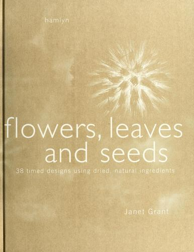 Flowers, leaves and seeds by Janet Grant