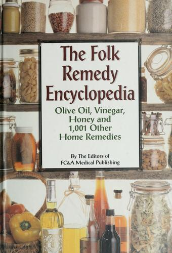 The Folk Remedy Encyclopedia - Olive Oil, Vinegar, Honey And 1,001 Other Home Re