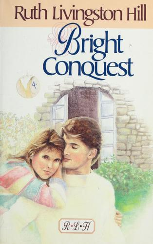 Bright conquest by Ruth Livingston Hill