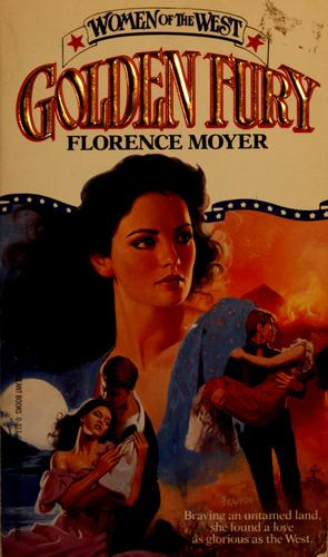 Golden Fury (Women of the West) by Florence Moyer