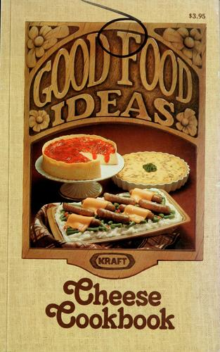 Good food ideas cheese cookbook from Kraft by Kraft, inc.