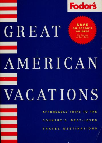 Great American vacations by Chelsea S. Mauldin, editor ; editorial contributors, Jenner Bishop, et al.
