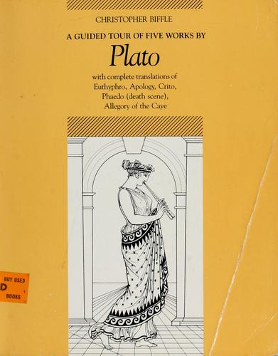 A guided tour of five works by Plato by Plato, Christopher Biffle