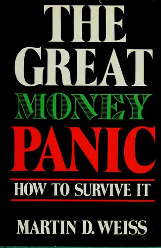 The great money panic by Martin D. Weiss