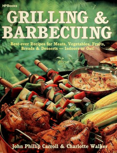Grilling & barbecuing by John Phillip Carroll, Walker