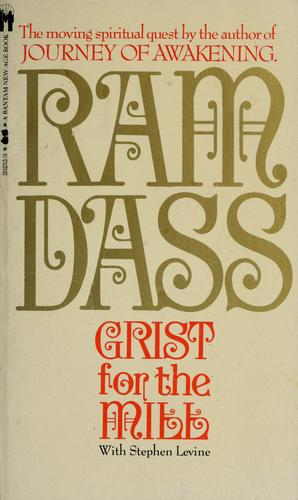 Grist for the mill by Ram Dass.