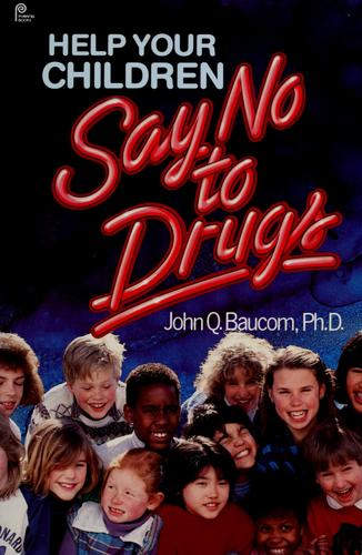 Help your children say no to drugs by John Q. Baucom