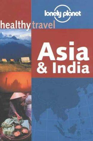 Lonely Planet Healthy Travel Asia and India (Lonely Planet Healthy Travel) by Isabelle Young