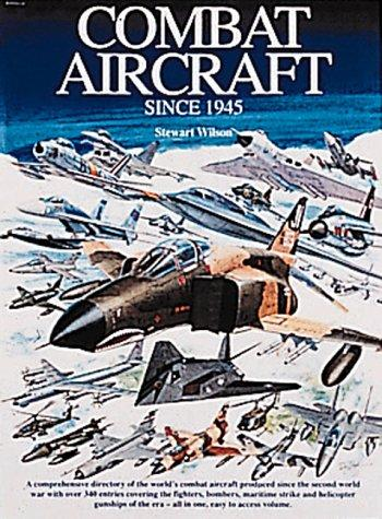 Combat Aircraft Since 1945 by Stewart Wilson