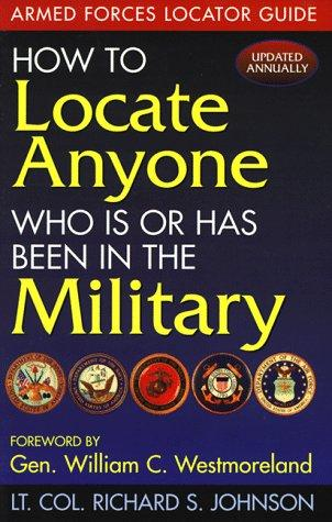 How to locate anyone who is or has been in the military by Johnson, Richard S.
