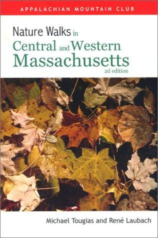 Nature Walks In Central & Western Massachusetts, 2nd by René Laubach, Michael Tougias